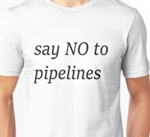 say NO to pipelines Unisex T-Shirt