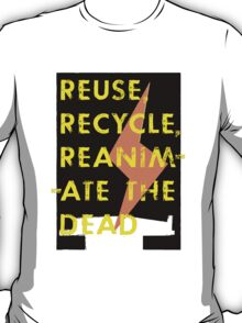 'Reuse, Recycle, Reanimate the Dead' T-Shirt