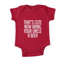 Bring Your Uncle A Beer That's Cute Now One Piece - Short Sleeve