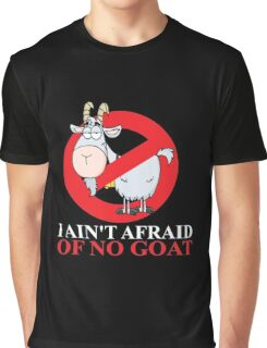 I Ain't Afraid Of No Goat Graphic T-Shirt