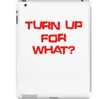 Turn up for what? iPad Case/Skin