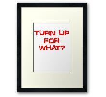 Turn up for what? Framed Print
