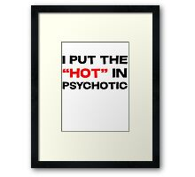 "I put the ""hot"" in psychotic Framed Print"
