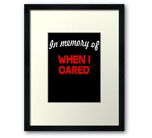 In memory of when I cared Framed Print