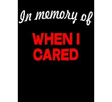 In memory of when I cared Photographic Print