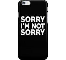 Sorry I'm not sorry iPhone Case/Skin