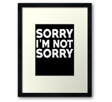 Sorry I'm not sorry Framed Print