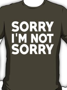 Sorry I'm not sorry T-Shirt
