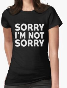 Sorry I'm not sorry Womens Fitted T-Shirt