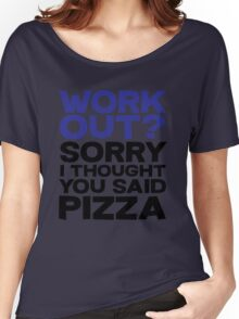 Work out? Sorry I thought you said pizza Women's Relaxed Fit T-Shirt