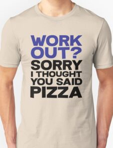 Work out? Sorry I thought you said pizza T-Shirt