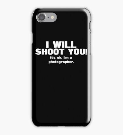 I will shoot you. It's ok, I'm a photographer iPhone Case/Skin