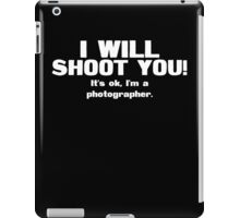 I will shoot you. It's ok, I'm a photographer iPad Case/Skin