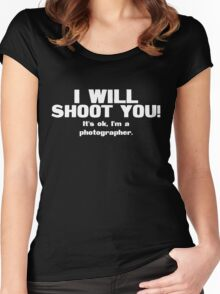 I will shoot you. It's ok, I'm a photographer Women's Fitted Scoop T-Shirt