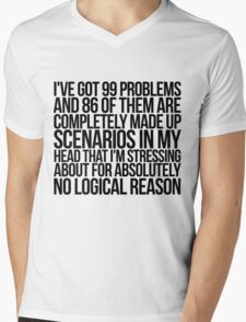 I've got 99 problems and 86 of them are completely made up scenarios in my head that I'm stressing about for absolutely no logical reason. Mens V-Neck T-Shirt