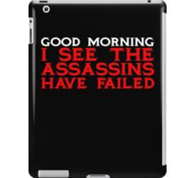 Good Morning I see the assassins have failed iPad Case/Skin