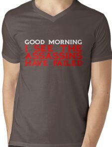 Good Morning I see the assassins have failed Mens V-Neck T-Shirt