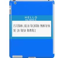 Hello My Name Is: Esteban Julio Ricardo Montoya De La Rosa Ramirez iPad Case/Skin