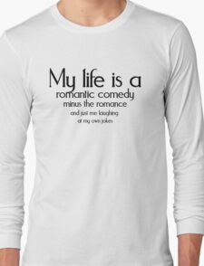 My life is a romantic comedy minus the romance and just me laughing at my own jokes T-Shirt
