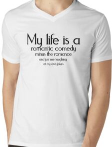 My life is a romantic comedy minus the romance and just me laughing at my own jokes Mens V-Neck T-Shirt