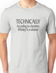 Technically According to chemistry Whiskey is a solution Unisex T-Shirt