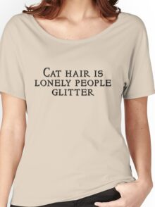 Cat hair is lonely people glitter Women's Relaxed Fit T-Shirt