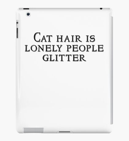 Cat hair is lonely people glitter iPad Case/Skin
