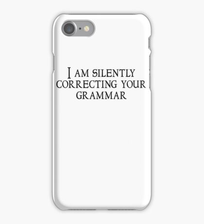 I am silently correcting your grammar iPhone Case/Skin