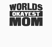 Worlds okayest mom Unisex T-Shirt