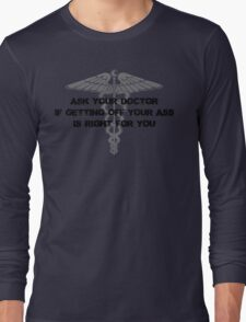 Ask your doctor if getting off your ass is right for you Long Sleeve T-Shirt