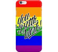 You Betta Werk! iPhone Case/Skin