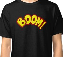boom funny quote Classic T-Shirt