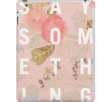Say Something - Floral iPad Case/Skin