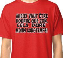 alcool citation bourré Classic T-Shirt