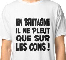 Bretagne breton citation humour Classic T-Shirt