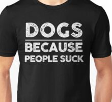 Dogs Because People Suck - Cute Funny Love Dogs T-Shirts Unisex T-Shirt