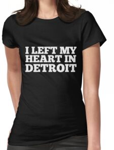 I Left My Heart In Detroit Love Native Homesick T-Shirt Womens Fitted T-Shirt