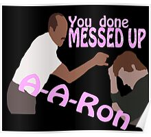 You Done Messed Up A-A-ron Poster