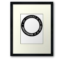 My Consent is Not Sexy it is Mandatory Framed Print