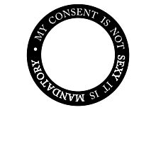 My Consent is Not Sexy it is Mandatory Photographic Print