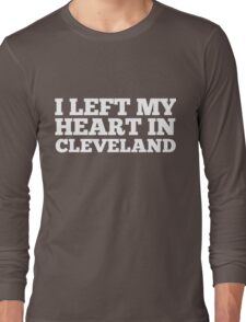 I Left My Heart In Cleveland Love Native Homesick T-Shirt Long Sleeve T-Shirt