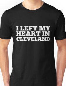 I Left My Heart In Cleveland Love Native Homesick T-Shirt Unisex T-Shirt