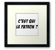 c'est qui le patron ? citation humour Framed Print