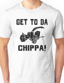 Get To Da CHIPPA! Unisex T-Shirt
