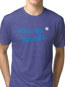 You're Killing Me Smalls Baseball Sandlot Movie Tri-blend T-Shirt