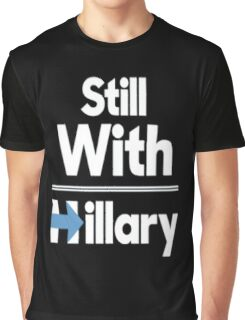 still With HILLARY Graphic T-Shirt