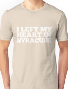 I Left My Heart In Syracuse Love Native Homesick T-Shirt Unisex T-Shirt