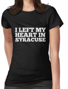 I Left My Heart In Syracuse Love Native Homesick T-Shirt Womens Fitted T-Shirt
