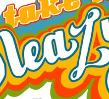 """""""Take it Sleazy"""" Sticker"""