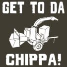 GET TO DA CHIPPA! by GUS3141592